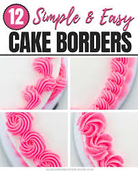 Cake Icing Tips Designs 12 Simple And Easy Buttercream Cake Borders I Scream For