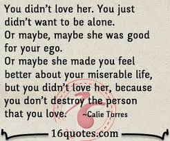 You Didn T Love Her Quotes Impressive Because You Don't Destroy The Person That You Love