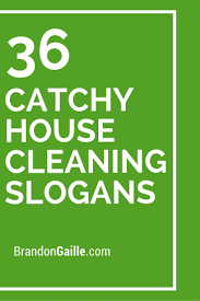 best ideas about cleaning business clean house 36 catchy house cleaning slogans