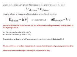 energy of the photon of light emitted is equal to the energy change in the atom
