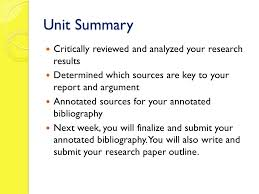 unit capstone research option preparing an annotated  unit summary critically reviewed and analyzed your research results determined which sources are key to your