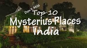 Don\u0027t Waste Time! Trip to Top 10 Mysterious Places In India