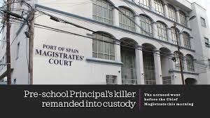 Pre-school principal's killer remanded into custody - Trinidad Guardian