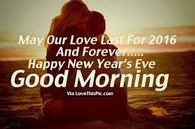 may our love last for 2016 and forever happy new year s eve good morning