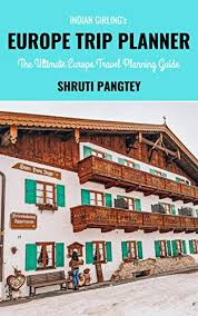 Indian Girlings Europe Trip Planner The Ultimate Europe Travel Planning Guide