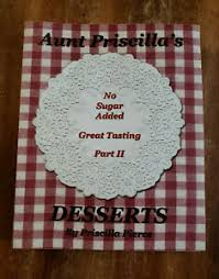 Aunt Priscilla's Desserts No Sugar Added Great Tasting Part II Priscilla  Pierce | eBay