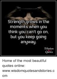 Beautiful Strength Quotes Best of Strength Grows In The Moments When You Think You Can't Qo On But You