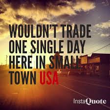 best small town quotes ideas laura ashley nail  small town usa beats big city life any day