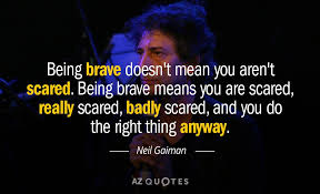 Neil Gaiman Quotes Interesting Neil Gaiman Quote Being Brave Doesn't Mean You Aren't Scared Being