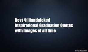 Best Graduation Quotes Amazing Best 48 Handpicked Inspirational Graduation Quotes With Images Of
