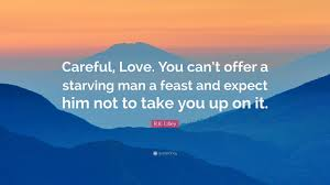 "I Love You Quote Delectable RK Lilley Quote ""Careful Love You can't offer a starving man a"