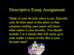 describe your favorite place essay describe your favorite place  descriptive essay my favorite restaurant descriptive essay descriptive essay assignment think of your favorite place to