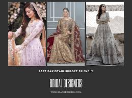 Top Wedding Dress Designers Pakistan 14 Most Affordable Pakistani Bridal Designers You Need To Try