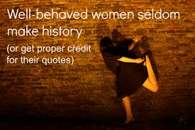 Make A Quote Picture Who said wellbehaved women seldom make history 50