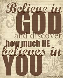 believe in god and discover how much he believes in you quotes  believe in god and discover how much he believes in you