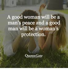 Good Men Quotes Enchanting A Good Woman Will Be A Man'S Peace And A Good Man Will Be A Wom An's