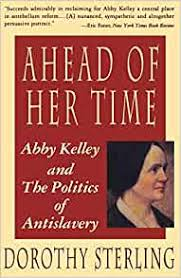 Ahead Of Her Time: Abby Kelley And The Politics Of Antislavery: Dorothy,  Sterling: 9780393311310: Amazon.com: Books