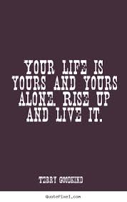 Quotes About Your Life Extraordinary Quotes About Life Your Life Is Yours And Yours Alone Rise