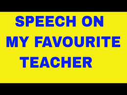 speech on my favourite teacher from class mp me essay on my favourite teacher
