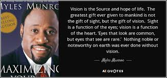 Quotes About Vision Cool Myles Munroe Quote Vision Is The Source And Hope Of Life The