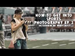 How To Get Into Sports Photography: Mary Holt - YouTube