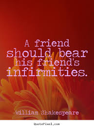William Shakespeare Quotes About Friendship Unique Diy Picture Quote About Friendship A Friend Should Bear His