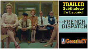 THE FRENCH DISPATCH Trailer Subtitulado ...