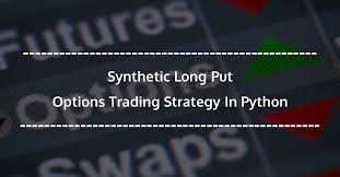 <b>Synthetic Long</b> Put Options Trading Strategy In Python