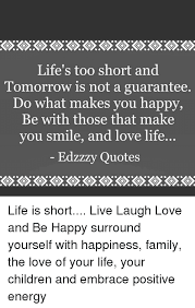 Life's Too Short Quotes Magnificent Life's Too Short And Tomorrow Is Not A Guarantee Do What Makes You