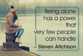 Being Alone Has A Power That Very Few Can Handle Turning Phase