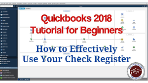 Quickbooks 2018 Tutorial For Beginners How To Effectively Use The