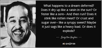 langston hughes quote what happens to a dream deferred does it what happens to a dream deferred does it dry up like a raisin in the