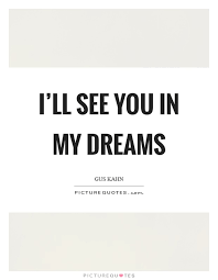 You In My Dreams Quotes Best Of I'll See You In My Dreams Picture Quotes