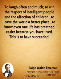 ralph waldo emerson life quotes quotehd to laugh often and much to win the respect of intelligent people and the affection