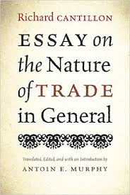 essay on the nature of trade in general richard cantillon antoin essay on the nature of trade in general