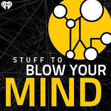 Stuff To Blow Your Mind Toppodcastcom