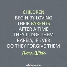 Quotes For Children From Parents Simple Oscar Wilde Quote About Parents Forgive Children CQ