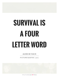 Survival Quotes Best Survival Is A Four Letter Word Picture Quotes