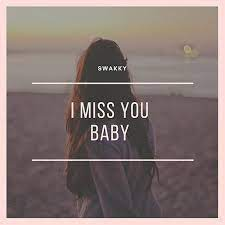 i miss you baby by swakky