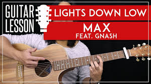 Lights Down Low Fingerstyle Lights Down Low Guitar Tutorial Max Feat Gnash Guitar Lesson