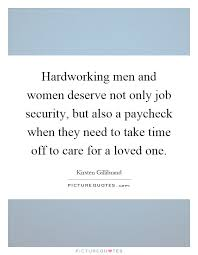 Quotes About Hard Working Woman Hardworking men and women deserve not only job security but 100