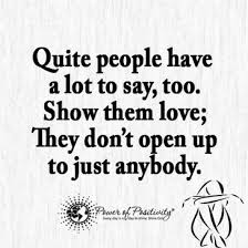 Quiet People Have A Lot To Say Too Show Them Love They Don't Open Gorgeous Quotes Quiet
