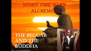 story time w an alchemists the beggar and the buddha  story time w an alchemists the beggar and the buddha