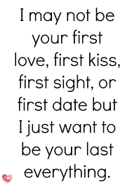 First Kiss Quotes Impressive Love Quotes I May Not Be Your First Love First Kiss First Sight