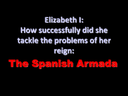 year assessment elizabeth s problem the spanish armada presentation