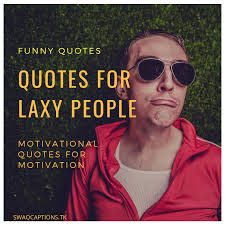 Laziness Overloaded Funny Motivation Quotes About Lazy People