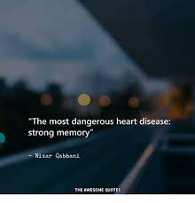 Memory Quotes Magnificent The Most Dangerous Heart Disease Strong Memory Nizar Qabbani THE