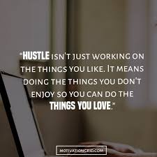 Money Motivation Quotes Impressive 48 Hustle Quotes About Getting Things Done
