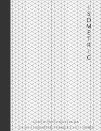 Isometric Graph Paper Notebook 1 4 Inch Equilateral Triangle 8 5 X 11 Isometric Drawing 3d Triangular Paper Between Parallel Lines Grid
