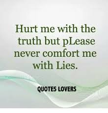 Comfort Quotes Interesting Hurt Me With The Truth But PLease Never Comfort Me With Lies QUOTES